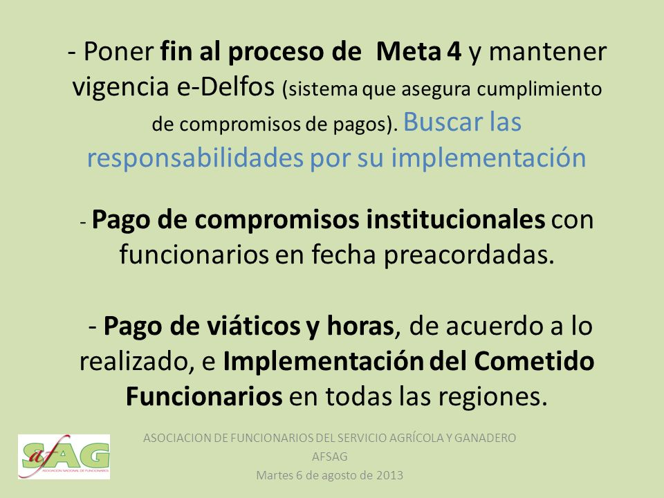 - Poner fin al proceso de Meta 4 y mantener vigencia e-Delfos (sistema que asegura cumplimiento de compromisos de pagos).