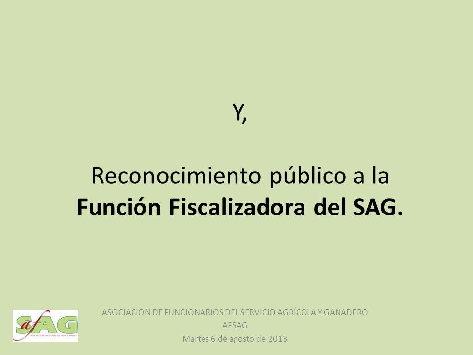 Y, Reconocimiento público a la Función Fiscalizadora del SAG.