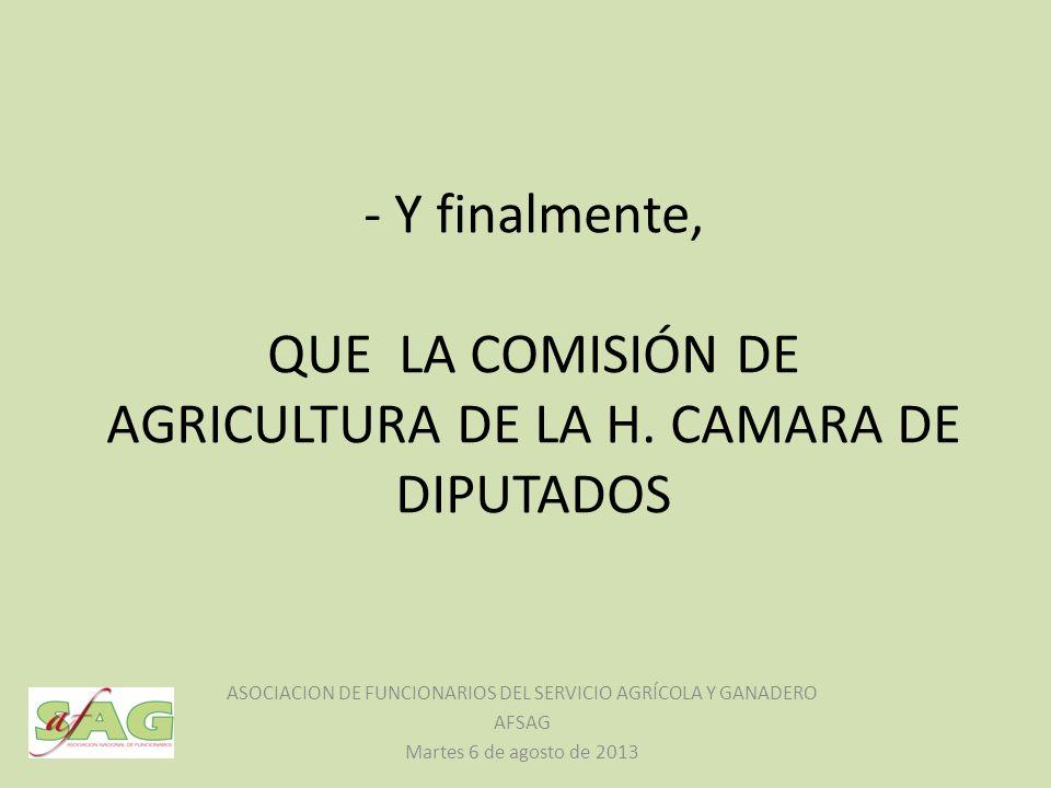 - Y finalmente, QUE LA COMISIÓN DE AGRICULTURA DE LA H. CAMARA DE DIPUTADOS ASOCIACION DE FUNCIONARIOS DEL SERVICIO AGRÍCOLA Y GANADERO AFSAG Martes 6