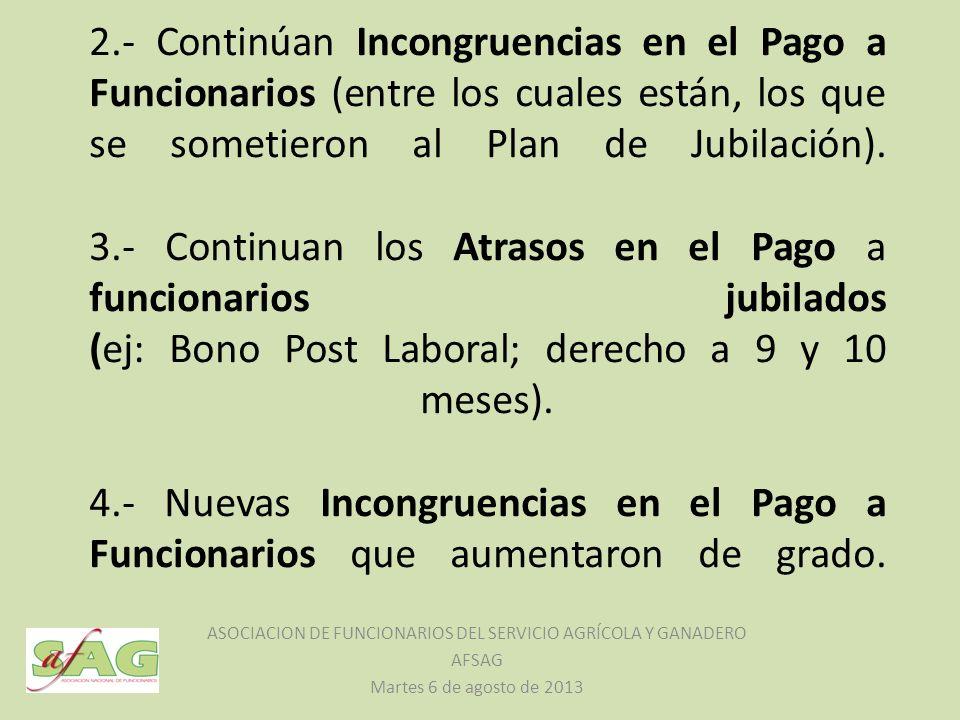 2.- Continúan Incongruencias en el Pago a Funcionarios (entre los cuales están, los que se sometieron al Plan de Jubilación). 3.- Continuan los Atraso