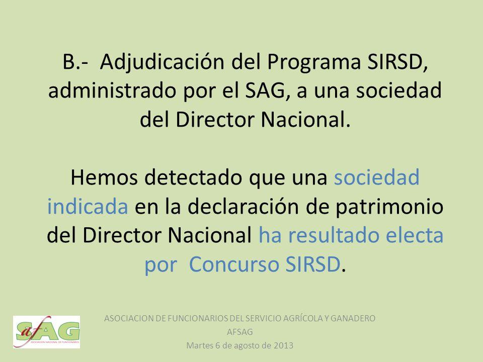 B.- Adjudicación del Programa SIRSD, administrado por el SAG, a una sociedad del Director Nacional. Hemos detectado que una sociedad indicada en la de