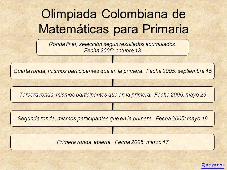 Olimpiada Colombiana de Matemáticas para Primaria Ronda final, selección según resultados acumulados. Fecha 2005: octubre 13 Cuarta ronda, mismos part