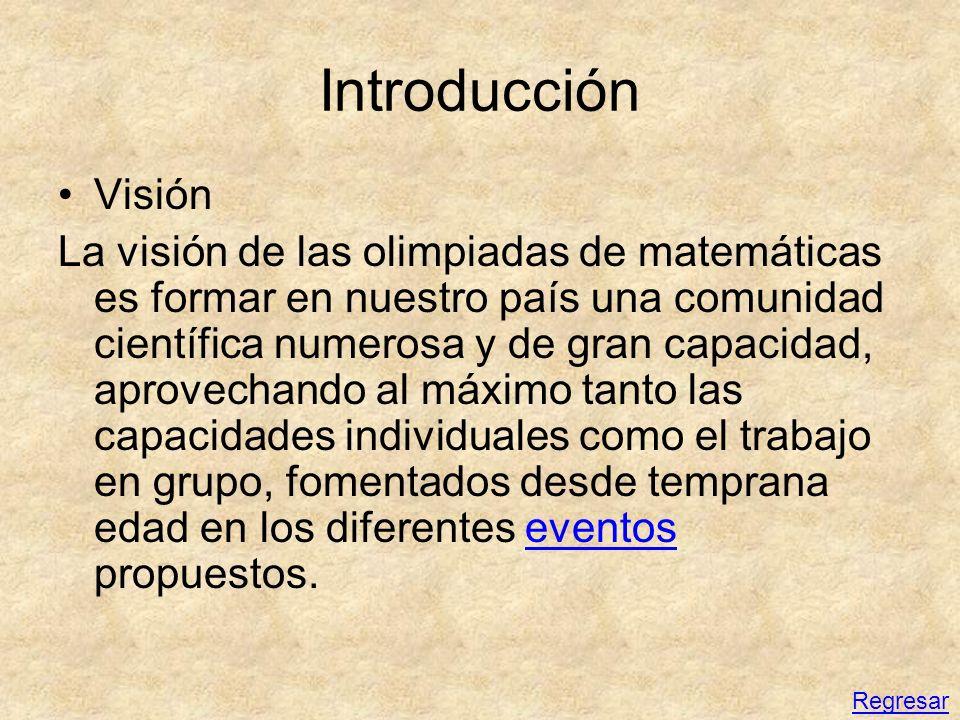 Introducción Visión La visión de las olimpiadas de matemáticas es formar en nuestro país una comunidad científica numerosa y de gran capacidad, aprove