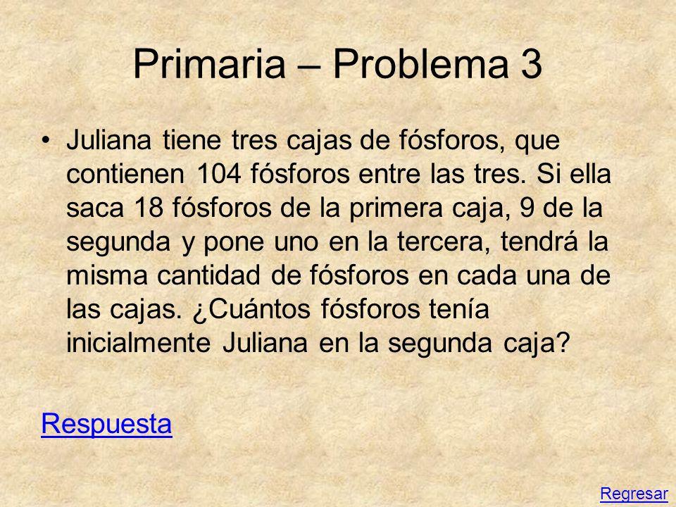 Primaria – Problema 3 Juliana tiene tres cajas de fósforos, que contienen 104 fósforos entre las tres. Si ella saca 18 fósforos de la primera caja, 9