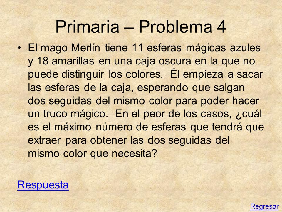 Primaria – Problema 4 El mago Merlín tiene 11 esferas mágicas azules y 18 amarillas en una caja oscura en la que no puede distinguir los colores. Él e