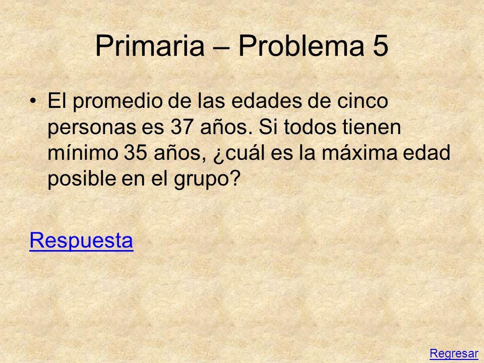 Primaria – Problema 5 El promedio de las edades de cinco personas es 37 años. Si todos tienen mínimo 35 años, ¿cuál es la máxima edad posible en el gr