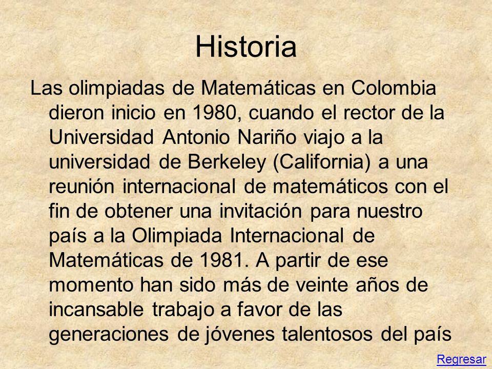 Historia Las olimpiadas de Matemáticas en Colombia dieron inicio en 1980, cuando el rector de la Universidad Antonio Nariño viajo a la universidad de