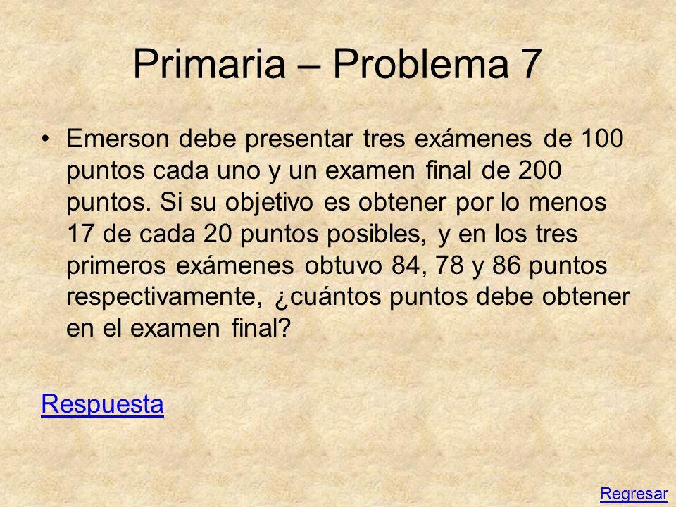 Primaria – Problema 7 Emerson debe presentar tres exámenes de 100 puntos cada uno y un examen final de 200 puntos. Si su objetivo es obtener por lo me