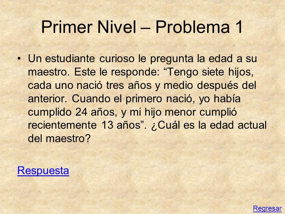 Primer Nivel – Problema 1 Un estudiante curioso le pregunta la edad a su maestro. Este le responde: Tengo siete hijos, cada uno nació tres años y medi