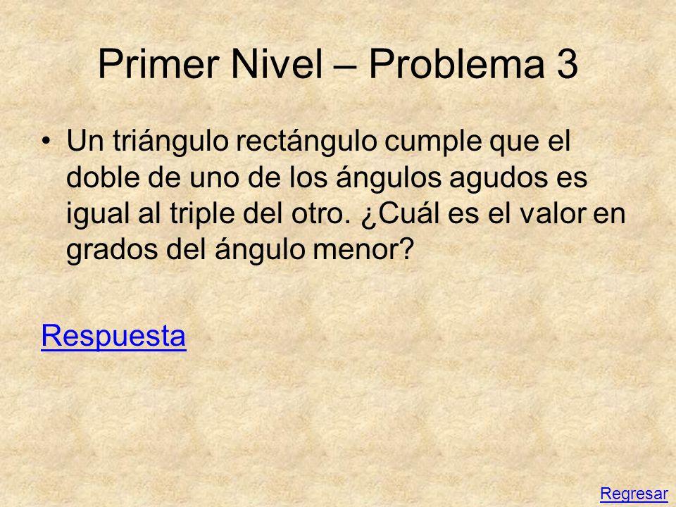 Primer Nivel – Problema 3 Un triángulo rectángulo cumple que el doble de uno de los ángulos agudos es igual al triple del otro. ¿Cuál es el valor en g