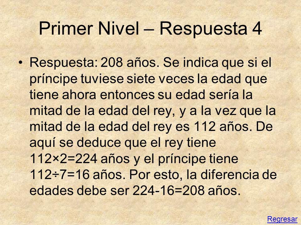 Primer Nivel – Respuesta 4 Respuesta: 208 años. Se indica que si el príncipe tuviese siete veces la edad que tiene ahora entonces su edad sería la mit