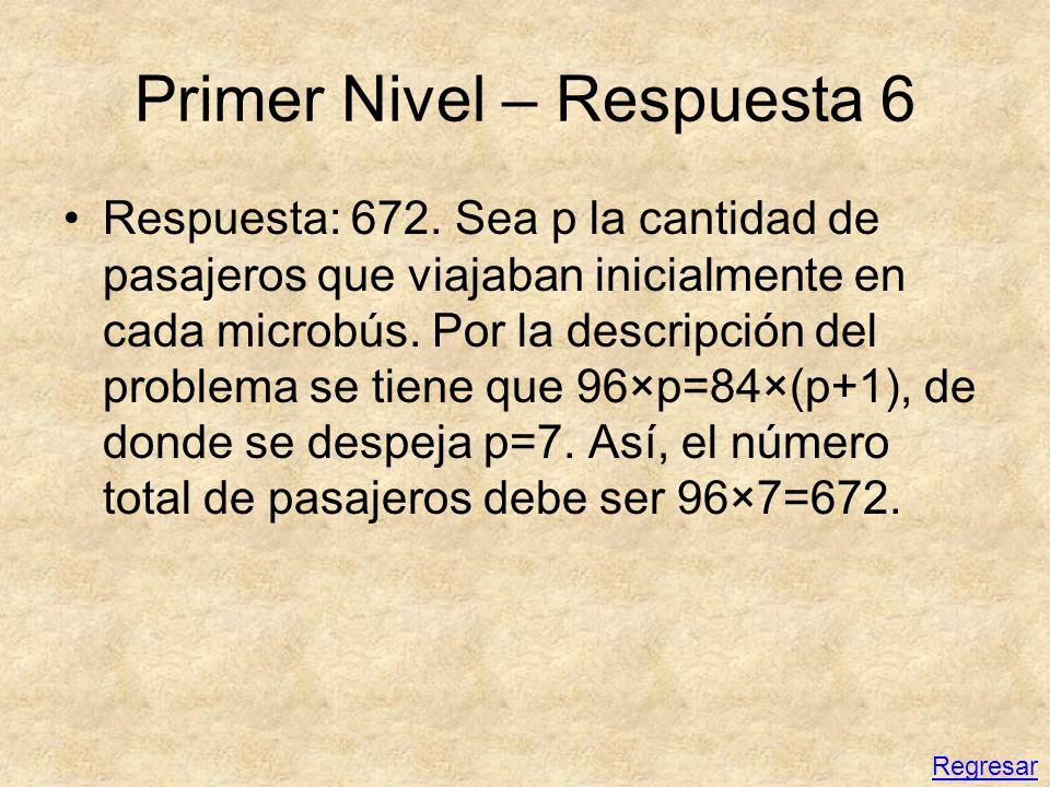 Primer Nivel – Respuesta 6 Respuesta: 672. Sea p la cantidad de pasajeros que viajaban inicialmente en cada microbús. Por la descripción del problema