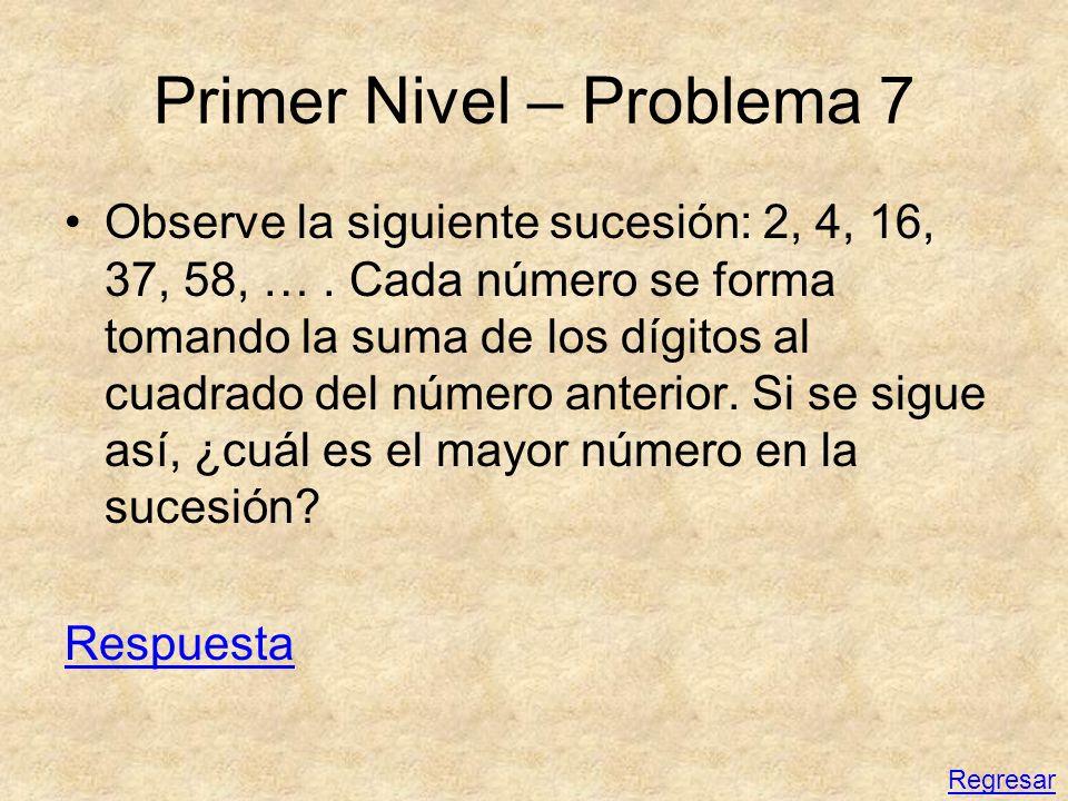 Primer Nivel – Problema 7 Observe la siguiente sucesión: 2, 4, 16, 37, 58, …. Cada número se forma tomando la suma de los dígitos al cuadrado del núme