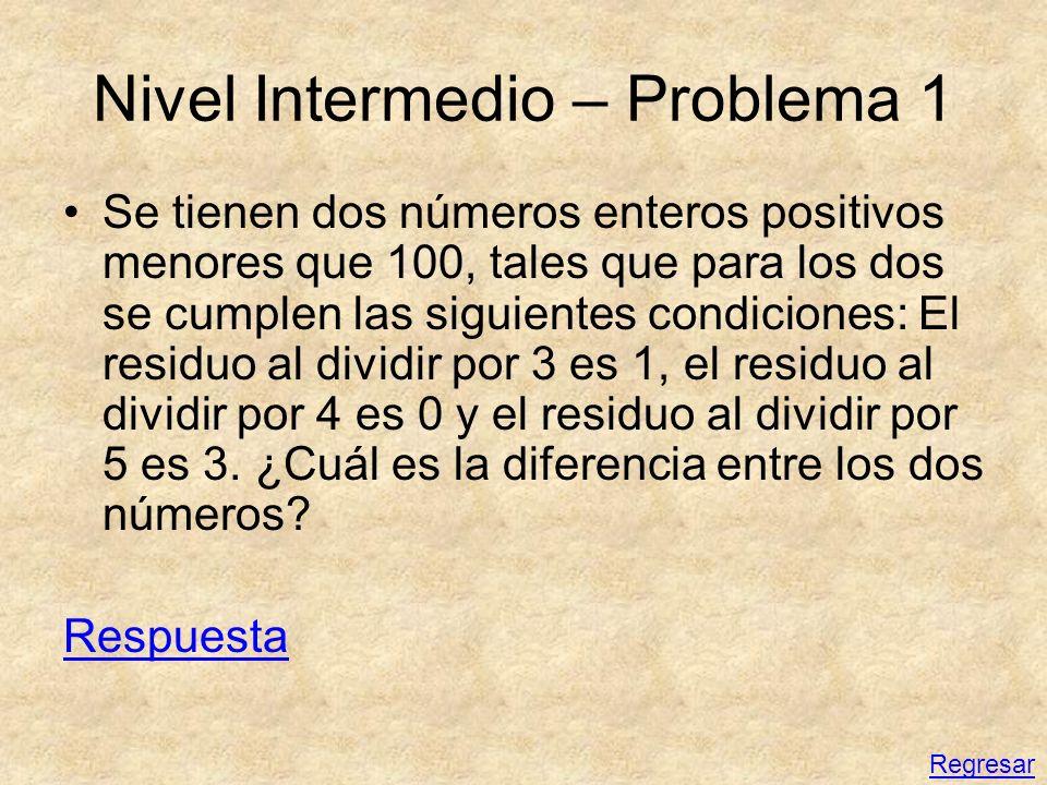 Nivel Intermedio – Problema 1 Se tienen dos números enteros positivos menores que 100, tales que para los dos se cumplen las siguientes condiciones: E