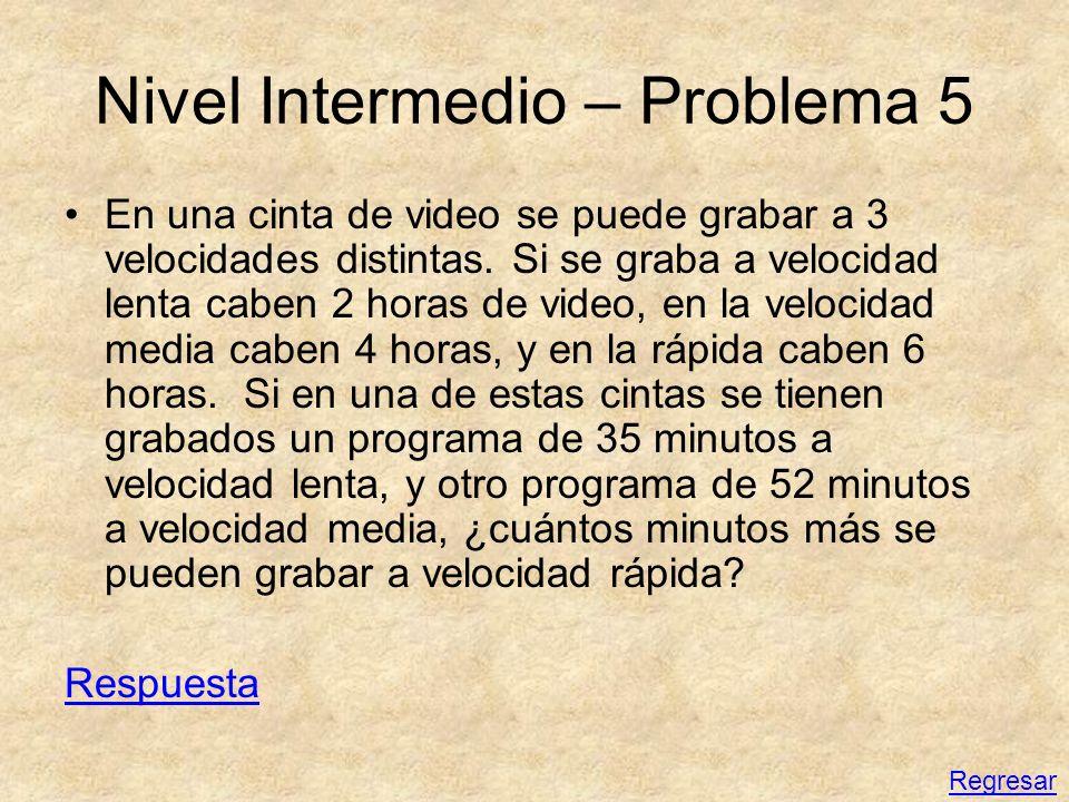 Nivel Intermedio – Problema 5 En una cinta de video se puede grabar a 3 velocidades distintas. Si se graba a velocidad lenta caben 2 horas de video, e