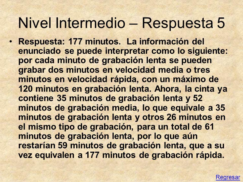 Nivel Intermedio – Respuesta 5 Respuesta: 177 minutos. La información del enunciado se puede interpretar como lo siguiente: por cada minuto de grabaci