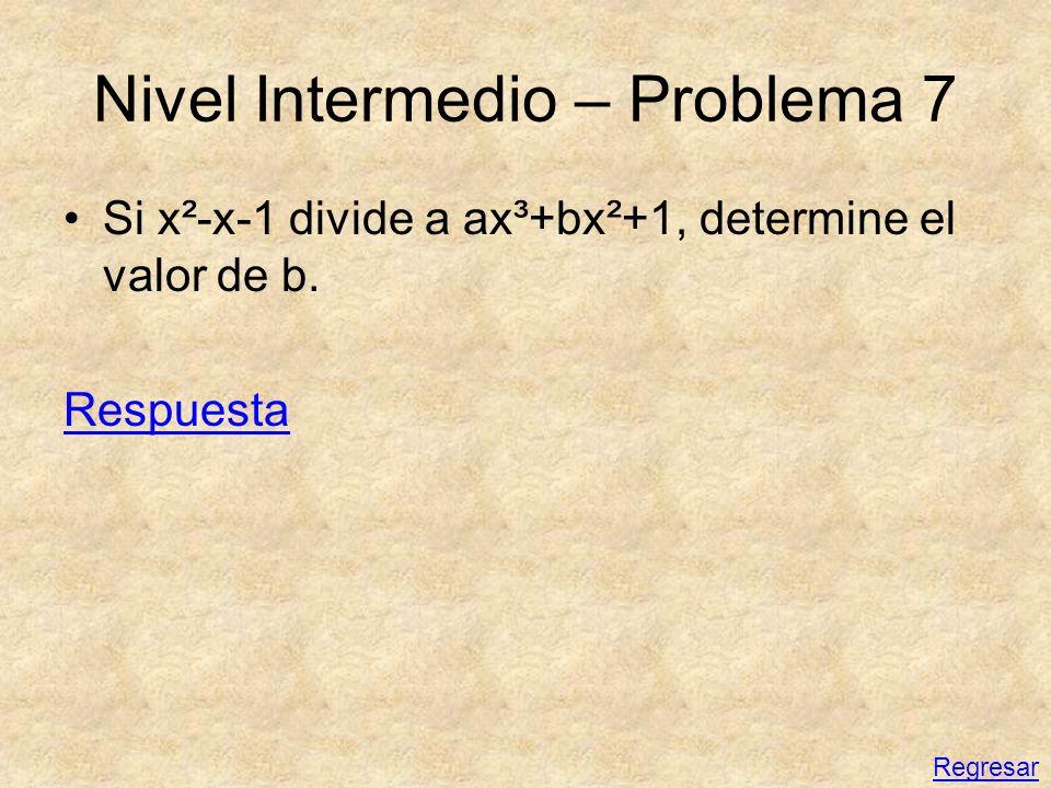 Nivel Intermedio – Problema 7 Si x²-x-1 divide a ax³+bx²+1, determine el valor de b. Respuesta Regresar
