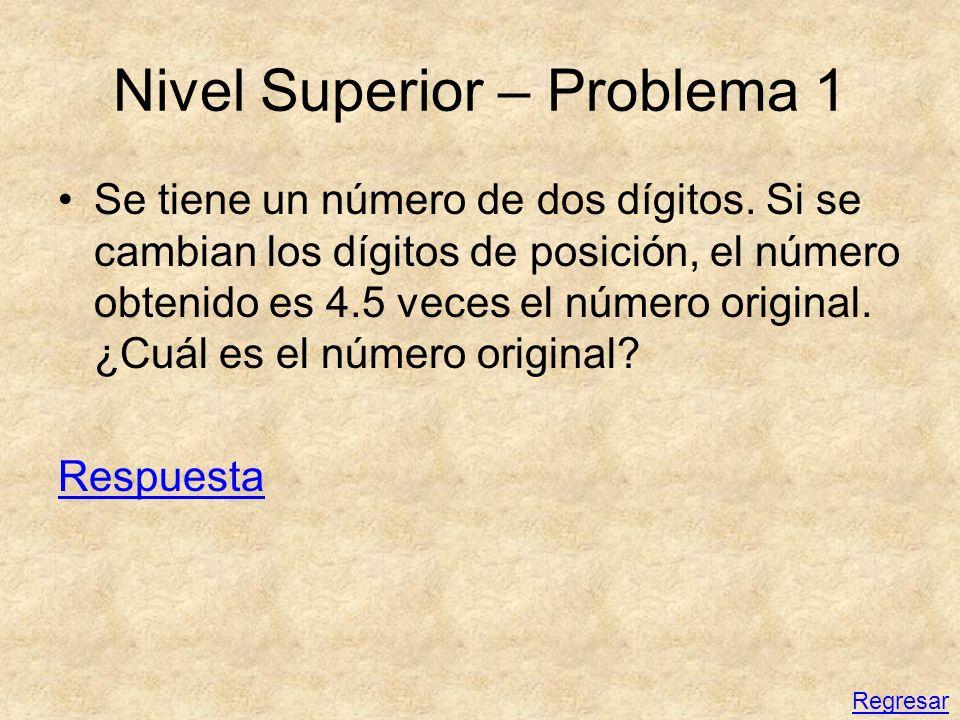 Nivel Superior – Problema 1 Se tiene un número de dos dígitos. Si se cambian los dígitos de posición, el número obtenido es 4.5 veces el número origin
