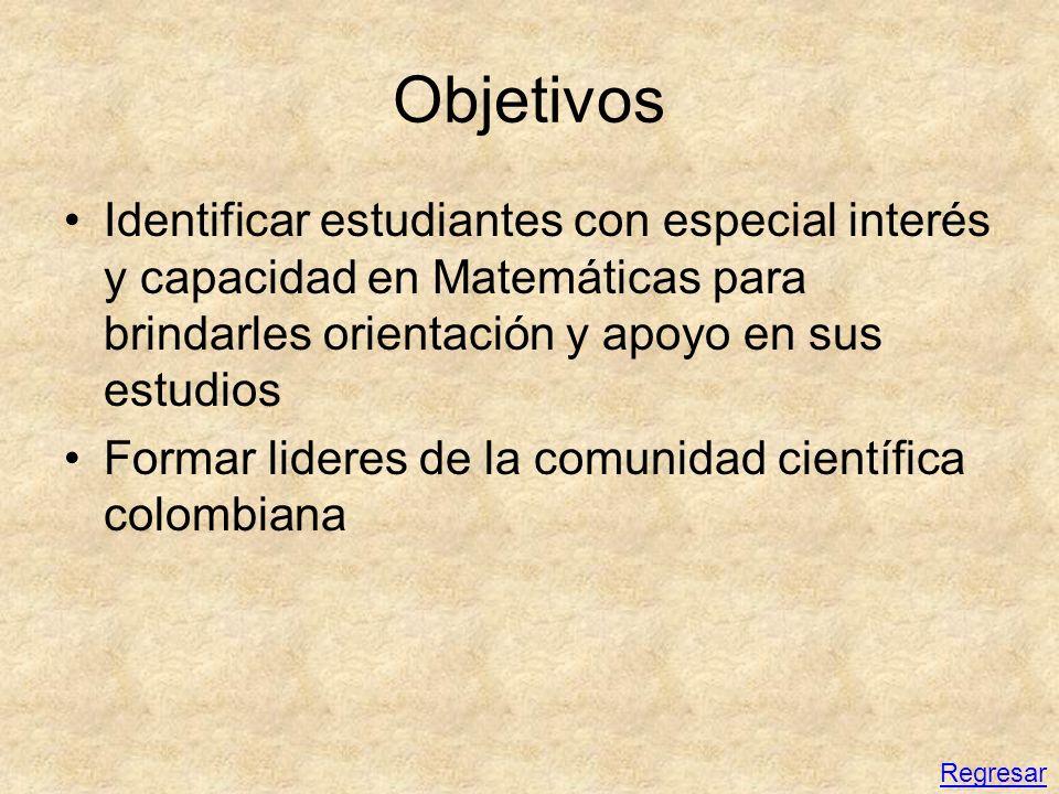 Objetivos Identificar estudiantes con especial interés y capacidad en Matemáticas para brindarles orientación y apoyo en sus estudios Formar lideres d