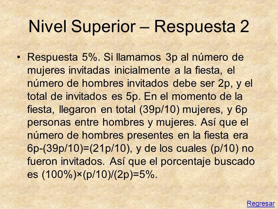 Nivel Superior – Respuesta 2 Respuesta 5%. Si llamamos 3p al número de mujeres invitadas inicialmente a la fiesta, el número de hombres invitados debe