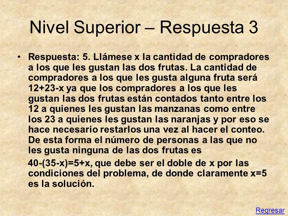 Nivel Superior – Respuesta 3 Respuesta: 5. Llámese x la cantidad de compradores a los que les gustan las dos frutas. La cantidad de compradores a los