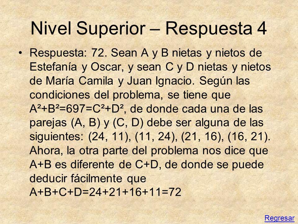Nivel Superior – Respuesta 4 Respuesta: 72. Sean A y B nietas y nietos de Estefanía y Oscar, y sean C y D nietas y nietos de María Camila y Juan Ignac
