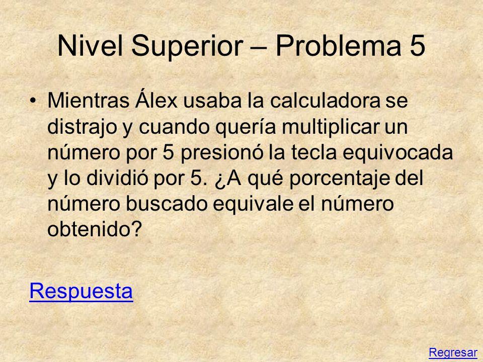 Nivel Superior – Problema 5 Mientras Álex usaba la calculadora se distrajo y cuando quería multiplicar un número por 5 presionó la tecla equivocada y
