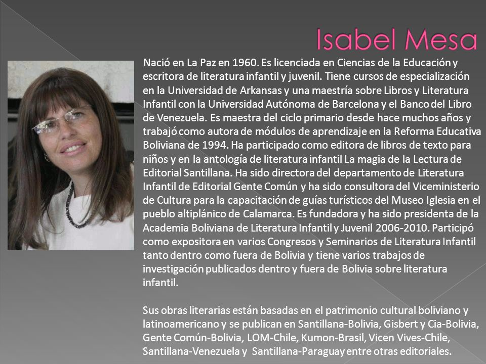 Nació en La Paz en 1960. Es licenciada en Ciencias de la Educación y escritora de literatura infantil y juvenil. Tiene cursos de especialización en la