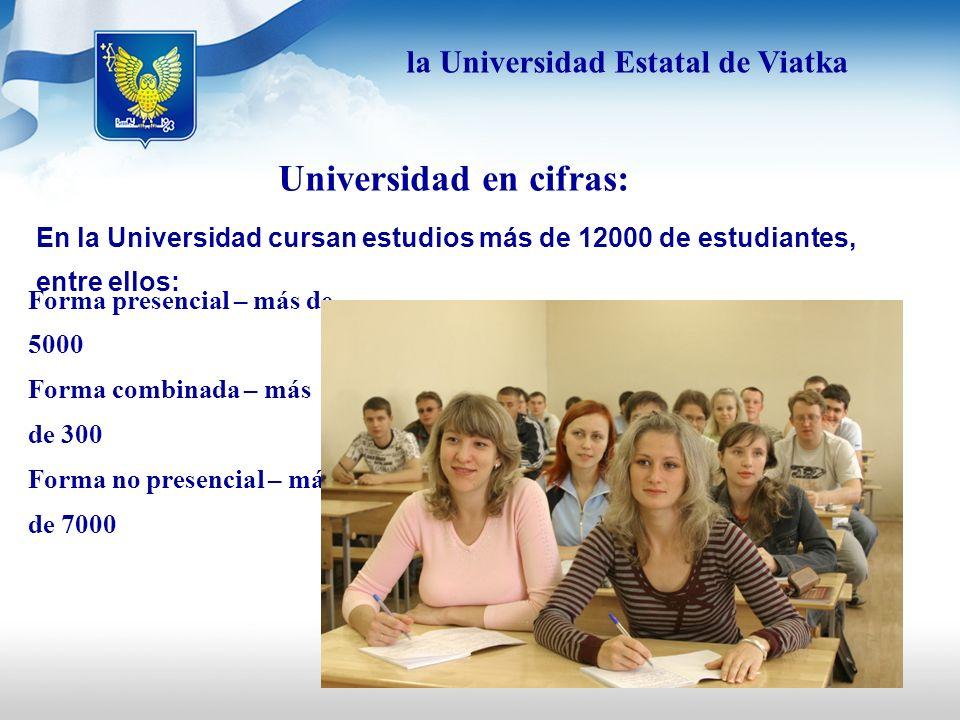 En la Universidad cursan estudios más de 12000 de estudiantes, entre ellos: Universidad en cifras: Forma presencial – más de 5000 Forma combinada – má