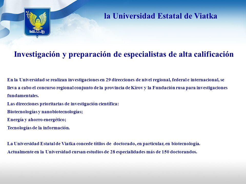 Investigación y preparación de especialistas de alta calificación En la Universidad se realizan investigaciones en 29 direcciones de nivel regional, f