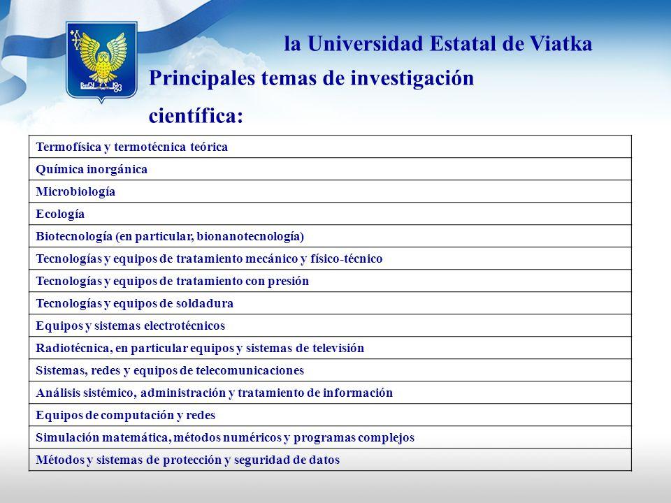 Principales temas de investigación científica: Termofísica y termotécnica teórica Química inorgánica Microbiología Ecología Biotecnología (en particul