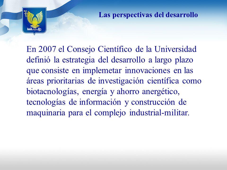 Las perspectivas del desarrollo En 2007 el Consejo Científico de la Universidad definió la estrategia del desarrollo a largo plazo que consiste en imp