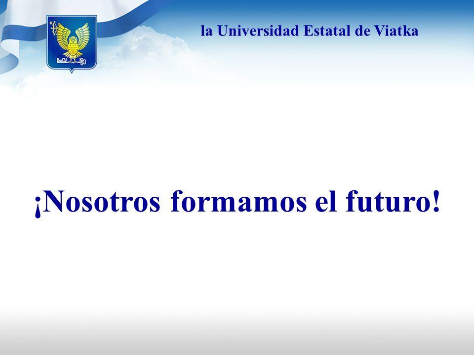 la Universidad Estatal de Viatka ¡Nosotros formamos el futuro!