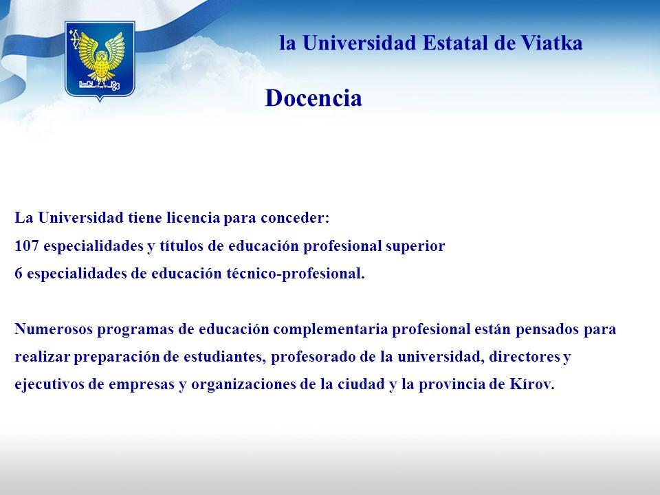 Docencia La Universidad tiene licencia para conceder: 107 especialidades y títulos de educación profesional superior 6 especialidades de educación téc
