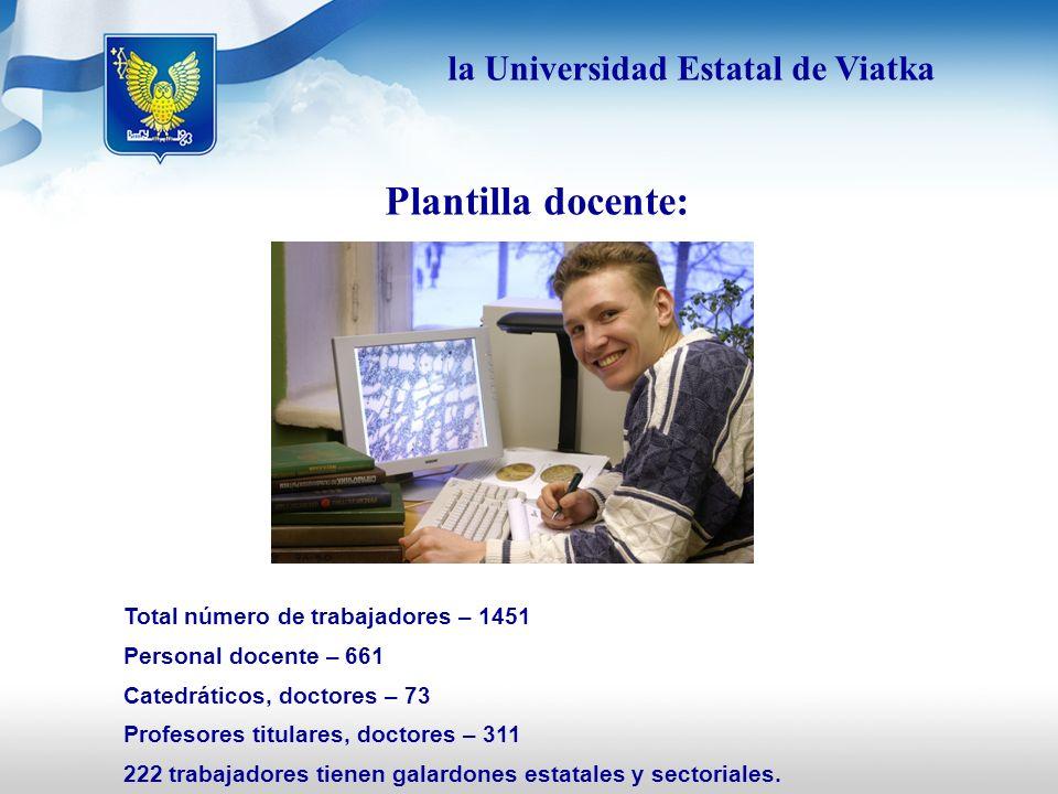 Plantilla docente: Total número de trabajadores – 1451 Personal docente – 661 Catedráticos, doctores – 73 Profesores titulares, doctores – 311 222 tra