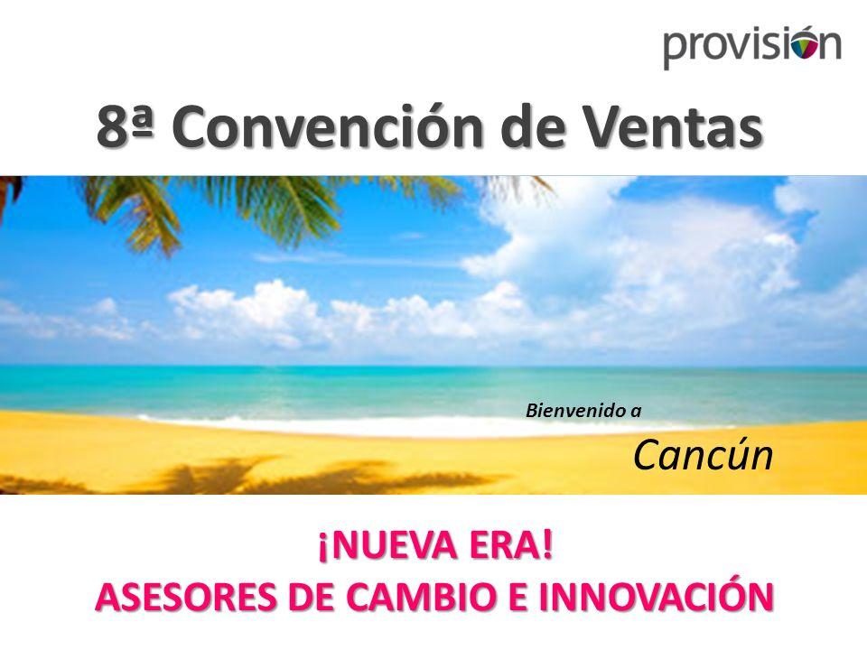 8ª Convención de Ventas ¡NUEVA ERA! ASESORES DE CAMBIO E INNOVACIÓN Bienvenido a Cancún
