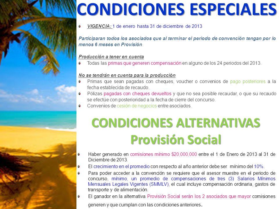 CONDICIONES ESPECIALES VIGENCIA: 1 de enero hasta 31 de diciembre de 2013 Participaran todos los asociados que al terminar el periodo de convención tengan por lo menos 6 meses en Provisión.