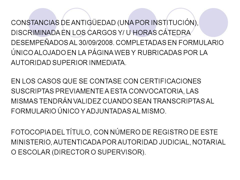 CONSTANCIAS DE ANTIGÜEDAD (UNA POR INSTITUCIÓN), DISCRIMINADA EN LOS CARGOS Y/ U HORAS CÁTEDRA DESEMPEÑADOS AL 30/09/2008. COMPLETADAS EN FORMULARIO Ú