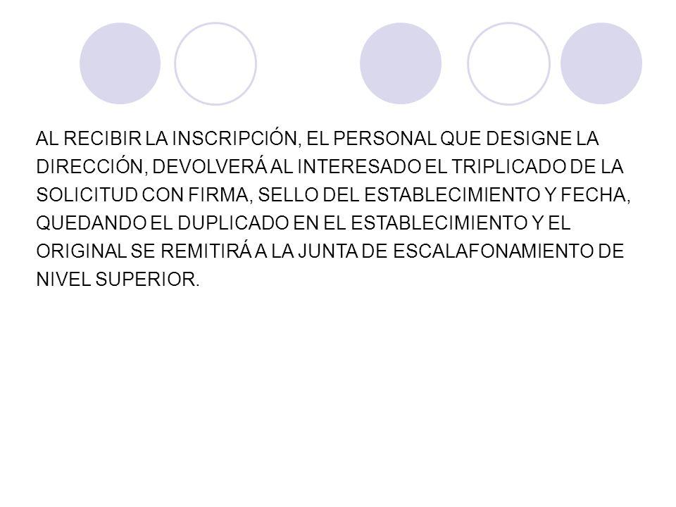 AL RECIBIR LA INSCRIPCIÓN, EL PERSONAL QUE DESIGNE LA DIRECCIÓN, DEVOLVERÁ AL INTERESADO EL TRIPLICADO DE LA SOLICITUD CON FIRMA, SELLO DEL ESTABLECIM