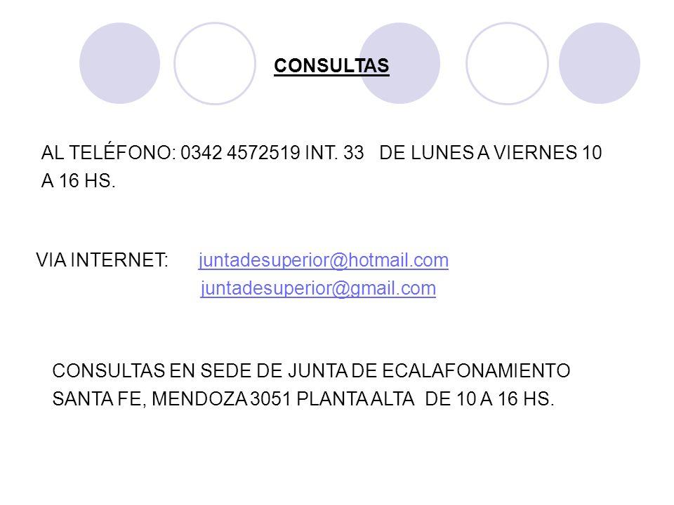 AL TELÉFONO: 0342 4572519 INT. 33 DE LUNES A VIERNES 10 A 16 HS. CONSULTAS VIA INTERNET: juntadesuperior@hotmail.comjuntadesuperior@hotmail.com juntad