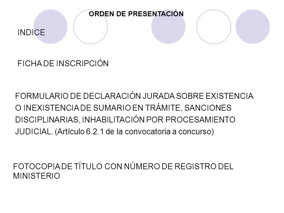 INDICE ORDEN DE PRESENTACIÓN FOTOCOPIA DE TÍTULO CON NÚMERO DE REGISTRO DEL MINISTERIO FORMULARIO DE DECLARACIÓN JURADA SOBRE EXISTENCIA O INEXISTENCI
