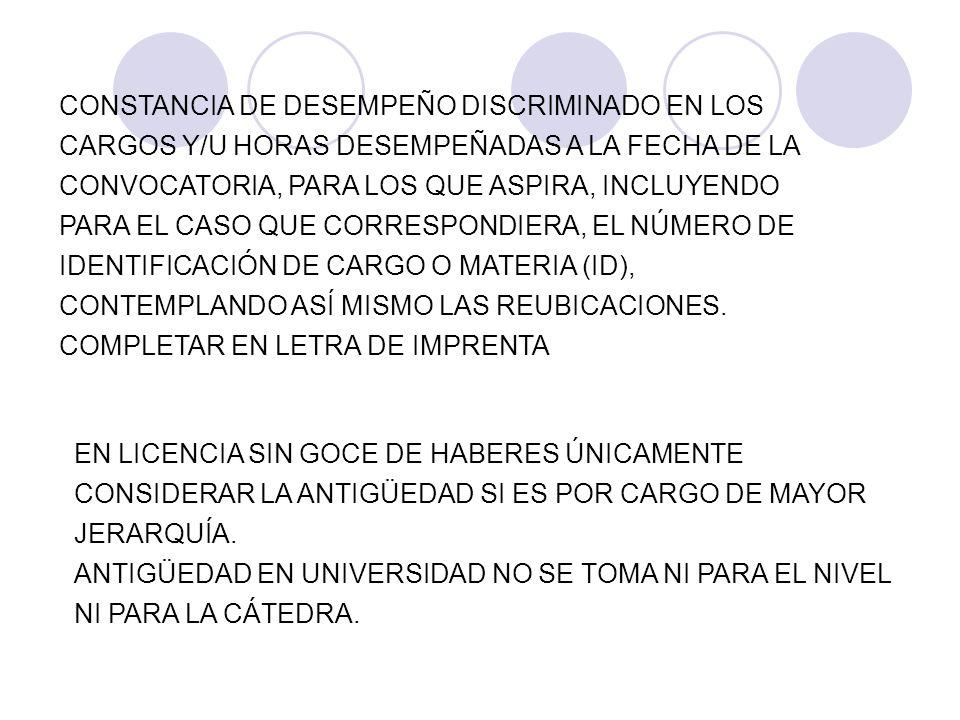 CONSTANCIA DE DESEMPEÑO DISCRIMINADO EN LOS CARGOS Y/U HORAS DESEMPEÑADAS A LA FECHA DE LA CONVOCATORIA, PARA LOS QUE ASPIRA, INCLUYENDO PARA EL CASO