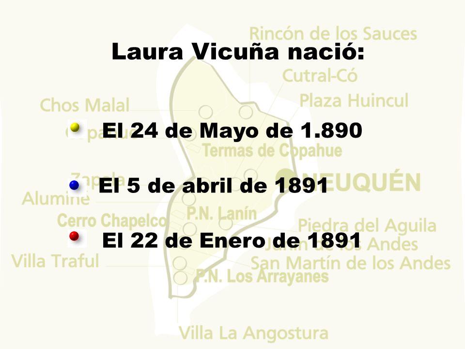 Laura Vicuña nació: El 24 de Mayo de 1.890 El 5 de abril de 1891 El 22 de Enero de 1891