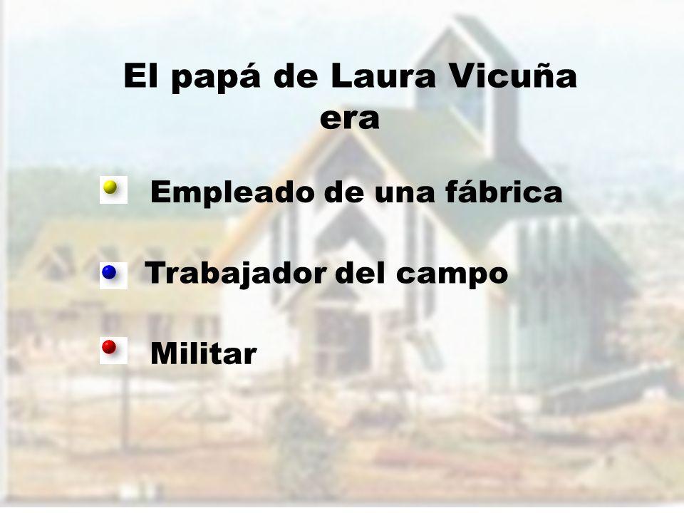 Empleado de una fábrica Trabajador del campo Militar El papá de Laura Vicuña era