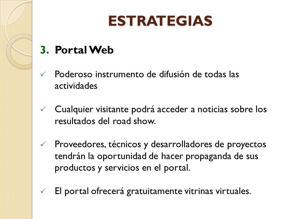 ESTRATEGIAS 3.Portal Web Poderoso instrumento de difusión de todas las actividades Cualquier visitante podrá acceder a noticias sobre los resultados del road show.