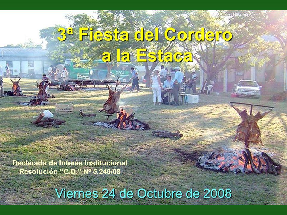 3ª Fiesta del Cordero a la Estaca a la Estaca Viernes 24 de Octubre de 2008 Declarada de Interés Institucional Resolución C.D.