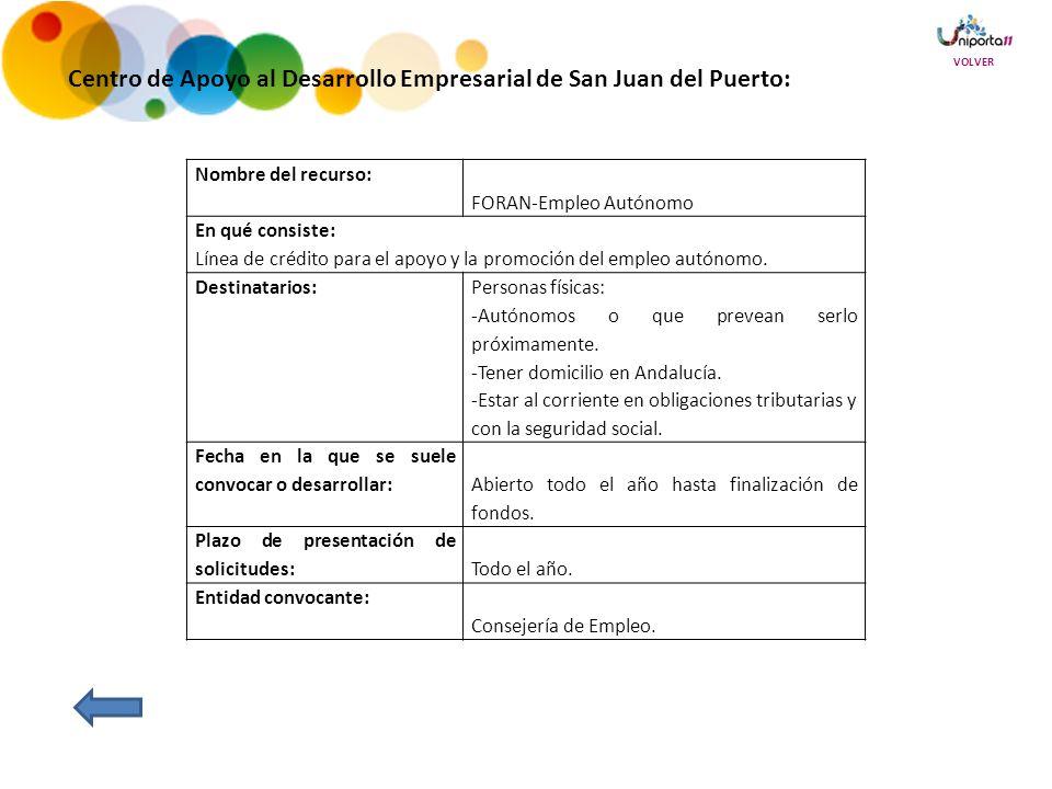 Centro de Apoyo al Desarrollo Empresarial de San Juan del Puerto: Nombre del recurso: FORAN-Empleo Autónomo En qué consiste: Línea de crédito para el apoyo y la promoción del empleo autónomo.