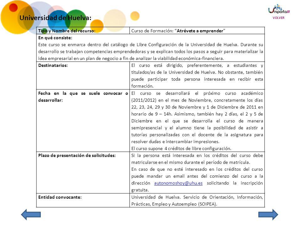 Universidad de Huelva: Tipo y Nombre del recurso:Curso de Formación: Atrévete a emprender En qué consiste: Este curso se enmarca dentro del catálogo de Libre Configuración de la Universidad de Huelva.