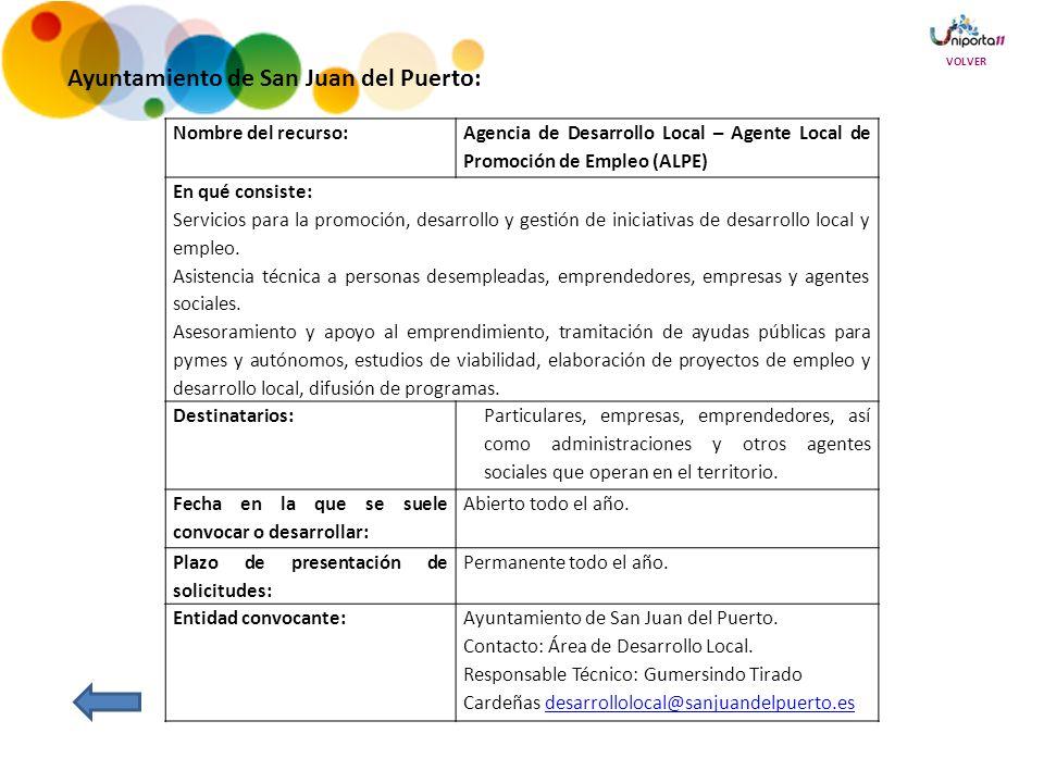 Ayuntamiento de San Juan del Puerto: Nombre del recurso: Agencia de Desarrollo Local – Agente Local de Promoción de Empleo (ALPE) En qué consiste: Servicios para la promoción, desarrollo y gestión de iniciativas de desarrollo local y empleo.