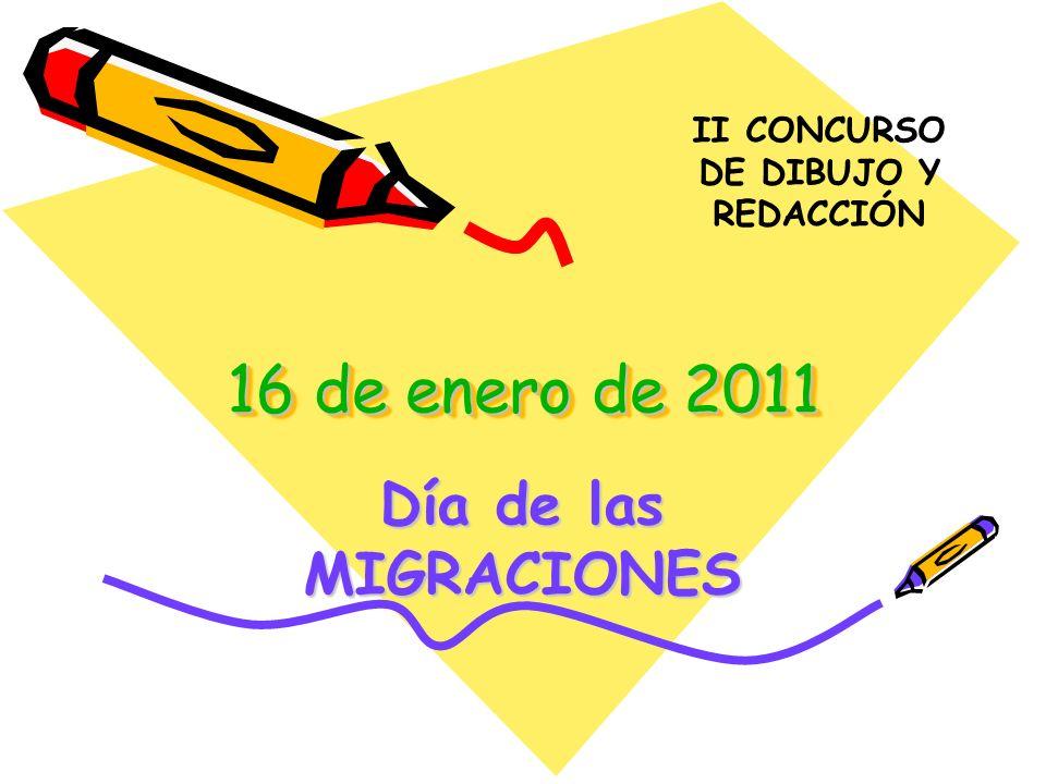 16 de enero de 2011 Día de las MIGRACIONES II CONCURSO DE DIBUJO Y REDACCIÓN